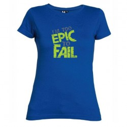 Dámské tričko I am to epic to fail modré