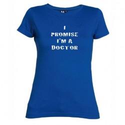 Dámské tričko I promise i m a doctor modré